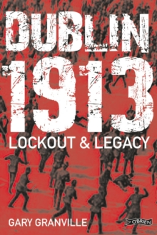 Dublin 1913 : Lockout & Legacy, Paperback Book