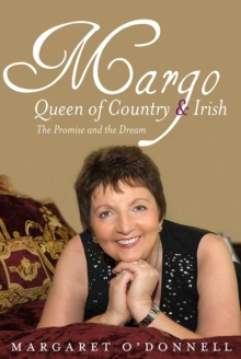 Margo: Queen of Country & Irish : The Promise and the Dream, Hardback Book