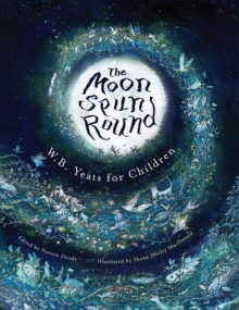 The Moon Spun Round : W. B. Yeats for Children, Hardback Book