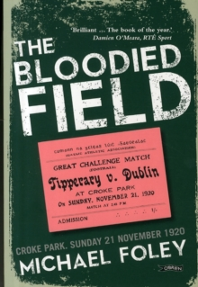 The Bloodied Field : Croke Park. Sunday 21 November 1920, Paperback / softback Book