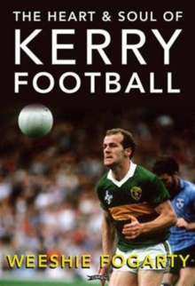 The Heart and Soul of Kerry Football, Hardback Book