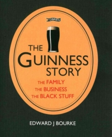 The Guinness Story : The Family, The Business and The Black Stuff, Paperback Book
