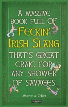 A Massive Book Full of FECKIN' IRISH SLANG that's Great Craic for Any Shower of Savages, Hardback Book