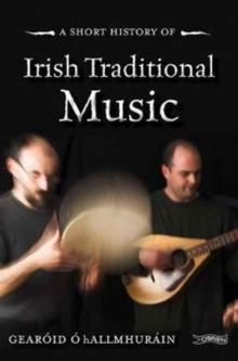 A Short History of Irish Traditional Music, Paperback Book