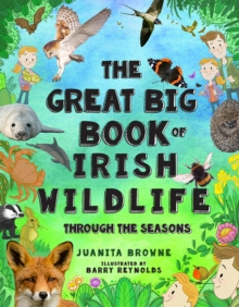 The Great Big Book of Irish Wildlife : Through the Seasons, Hardback Book