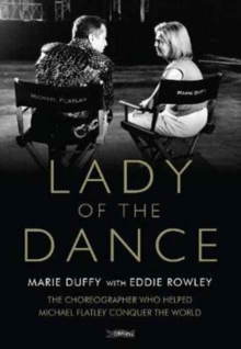 Lady of the Dance : The Choreographer Who Helped Michael Flatley Conquer the World, Hardback Book