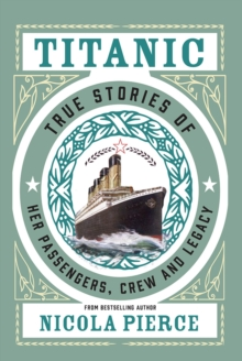 Titanic : True Stories of her Passengers, Crew and Legacy, Hardback Book