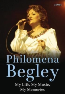 Philomena Begley : My Life, My Music, My Memories, Hardback Book