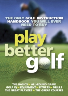 Play Better Golf : The Only Golf Instruction Manual You Will Ever Need To Buy, Paperback / softback Book