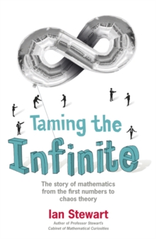 Taming the Infinite : The Story of Mathematics, Paperback / softback Book