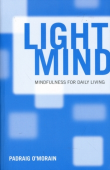 Light Mind : How Mindfulness Can Enhance Your Daily Life, Paperback Book