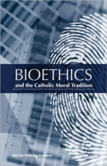 Bioethics and the Catholic Moral Tradition, Paperback Book