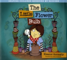 Little Flower Bulb : Helping Children Bereaved by Suicide, Paperback / softback Book