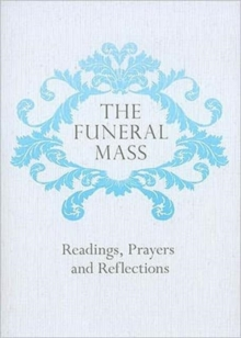 The Funeral Mass : Readings, Prayers and Reflections, Paperback Book