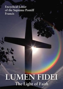 Lumen Fidei : The Light of Faith. Encyclical Letter of the Supreme Pontiff Francis, Paperback / softback Book