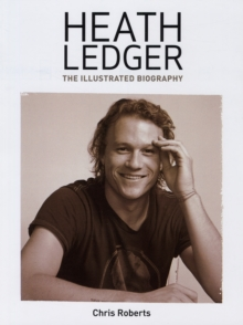 Heath Ledger : An Illustrated Biography, Paperback Book