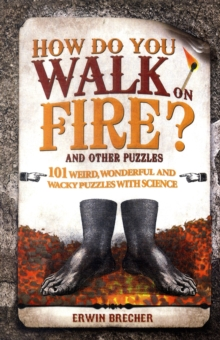 How Do You Walk on Fire? : 101 weird, wonderful and wacky puzzles with science, Hardback Book