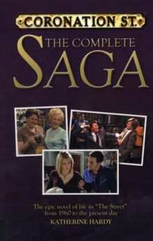 Coronation Street : The Complete Saga, Paperback Book