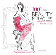 1001 Little Beauty Miracles : Secrets and Solutions from Head to Toe, Paperback / softback Book