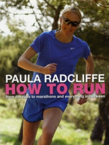 How to Run : From fun runs to marathons and everything in between, Paperback Book
