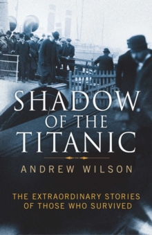 Shadow of the Titanic : The Extraordinary Stories of Those Who Survived, EPUB eBook