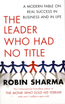 The Leader Who Had No Title : A Modern Fable on Real Success in Business and in Life, Paperback / softback Book