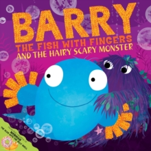 Barry the Fish with Fingers and the Hairy Scary Monster, Paperback / softback Book
