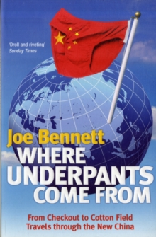 Where Underpants Come From : From Checkout to Cotton Field - Travels Through the New China, Paperback / softback Book