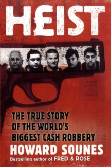 Heist : The True Story of the World's Biggest Cash Robbery, Paperback Book