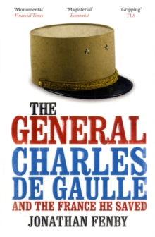 The General : Charles De Gaulle and the France He Saved, Paperback Book