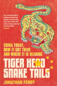 Tiger Head, Snake Tails : China today, how it got there and why it has to change, Paperback / softback Book
