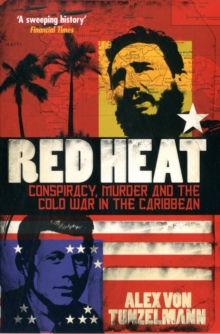 Red Heat : Conspiracy, Murder and the Cold War in the Caribbean, Paperback / softback Book