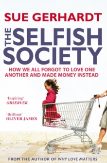 The Selfish Society : How We All Forgot to Love One Another and Made Money Instead, Paperback / softback Book