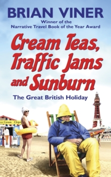 Cream Teas, Traffic Jams and Sunburn : The Great British Holiday, Paperback Book