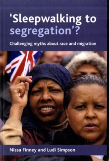 'Sleepwalking to Segregation'? : Challenging Myths About Race and Migration, Paperback Book