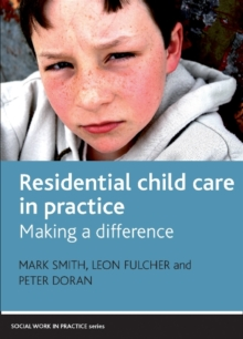 Residential child care in practice : Making a difference, Paperback Book