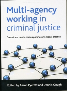 Multi-Agency Working in Criminal Justice : Control and Care in Contemporary Correctional Practice, Paperback Book