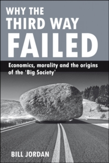 Why the Third Way failed : Economics, morality and the origins of the 'Big Society', Paperback / softback Book