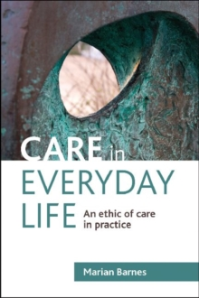 Care in everyday life : An ethic of care in practice, Paperback Book