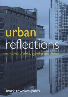 Urban reflections : Narratives of place, planning and change, Paperback / softback Book