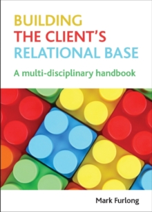 Building the client's relational base : A multidisciplinary handbook, Paperback / softback Book