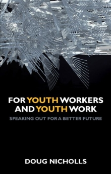 For youth workers and youth work : Speaking out for a better future, Paperback Book
