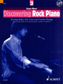 Discovering Rock Piano : Develop Styles, Solo Lines and Creative Playing How to Play Today's Rock and Pop Music on Piano or Keyboard Pt. 2, Paperback Book