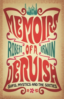 Memoirs of a Dervish : Sufis, Mystics and the Sixties, EPUB eBook
