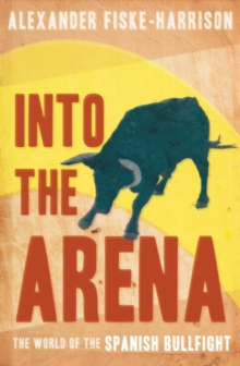Into The Arena : The World of the Spanish Bullfight, EPUB eBook