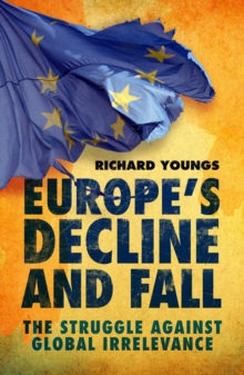 Europe's Decline and Fall : The Struggle Against Global Irrelevance, EPUB eBook