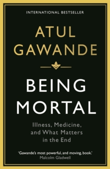 Being Mortal : Illness, Medicine and What Matters in the End, EPUB eBook