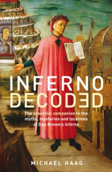 Inferno Decoded : The essential companion to the myths, mysteries and locations of Dan Brown's Inferno, EPUB eBook
