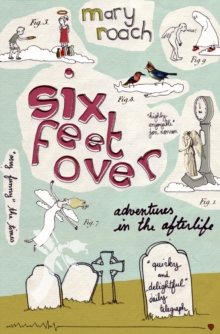 Six Feet Over : Adventures in the Afterlife, Paperback Book