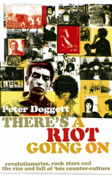 There's A Riot Going On : Revolutionaries, Rock Stars, and the Rise and Fall of '60s Counter-Culture, Paperback Book